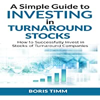 A Simple Guide to Investing in Turnaround Stocks: How to Successfully Invest in Stocks of Turnaround Companies