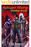 Halcyon Rising: Shadow of Life (Book 3)