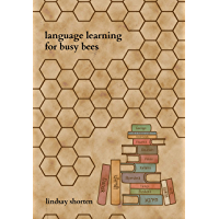 Language Learning for Busy Bees: A Step-by-Step Guide to Learning a Language with a Busy Schedule (English Edition)