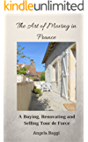 The Art of Moving in France: A Buying, Renovating and Selling Tour de Force