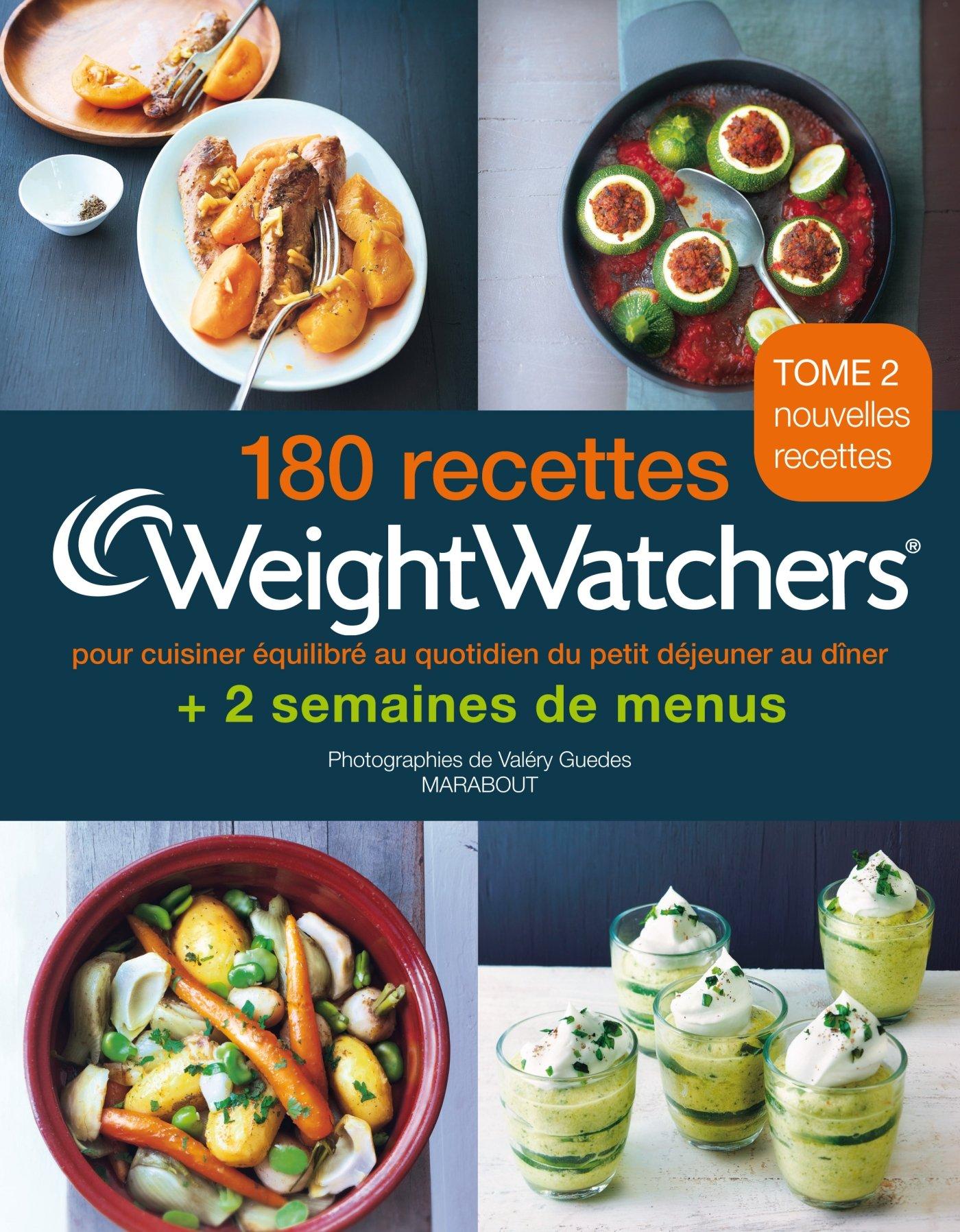 180 recettes Weight Watchers , Tome 2 pour cuisiner équilibré au quotidien  du petit déjeuner au dîner Amazon.fr Weight Watchers, Valéry Guédès  Livres