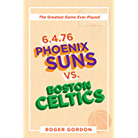 6.4.76 Phoenix Suns Vs. Boston Celtics: The Greatest Game Ever Played