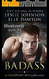 Badass - Shattered (Book 4): A Billionaire Military Romance