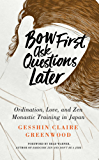 Bow First, Ask Questions Later: Ordination, Love, and Monastic Zen in Japan (English Edition)