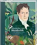 Alexander von Humboldt: oder Die Sehnsucht nach der Ferne
