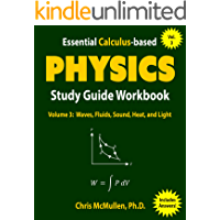 Essential Calculus-based Physics Study Guide Workbook: Waves, Fluids, Sound, Heat, and Light (Learn Physics with Calculus Step-by-Step Book 3)