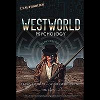 Westworld Psychology: Violent Delights (Popular Culture Psychology Book 10)