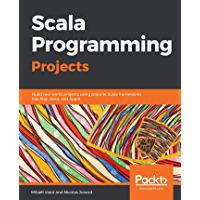 Scala Programming Projects: Build real world projects using popular Scala frameworks like Play, Akka, and Spark