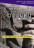Meu pai, o guru do presidente: A face ainda oculta de Olavo de Carvalho (Portuguese Edition)