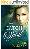 To Catch a Spirit (Spirit Chasers Book 1)