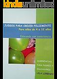 JUEGOS PARA CRECER FELIZMENTE: EDUCANDO CON CONSCIENCIA - SUGERENCIAS PARA PADRES Y EDUCADORES