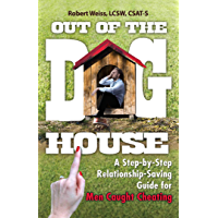 Out of the Doghouse: A Step-by-Step Relationship-Saving Guide for Men Caught Cheating (English Edition)