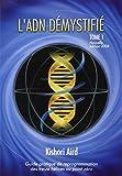 L'ADN démystifié, Tome I : Guide pratique de reprogrammation des treize hélices au point zéro