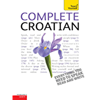 Complete Croatian Beginner to Intermediate Course: Learn to read, write, speak and understand a new language with Teach Yourself (Teach Yourself Complete)