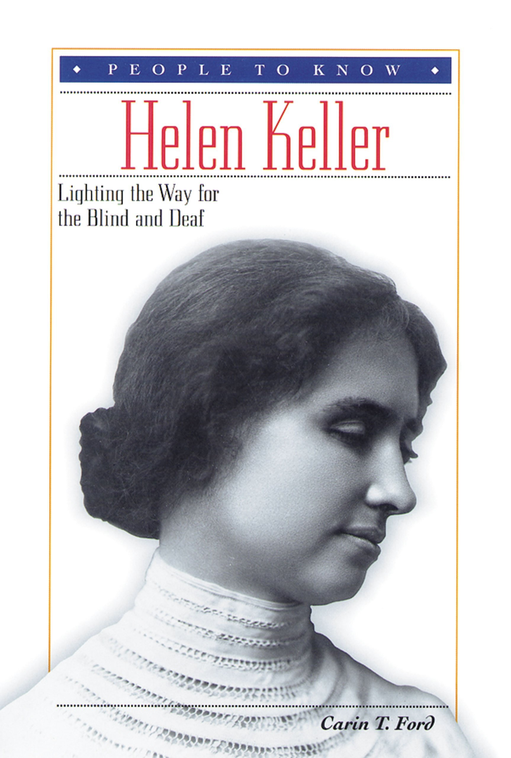 Helen keller lighting the way for the blind and deaf people to helen keller lighting the way for the blind and deaf people to know carin t ford 9780766015302 amazon books thecheapjerseys Choice Image