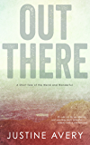 Out There: A Short Tale of the Weird and Wonderful