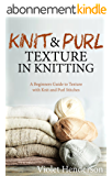 Knitting: Knit and Purl Texture in Knitting  A Beginners Guide to Texture with Knit and Purl Stitches (English Edition)
