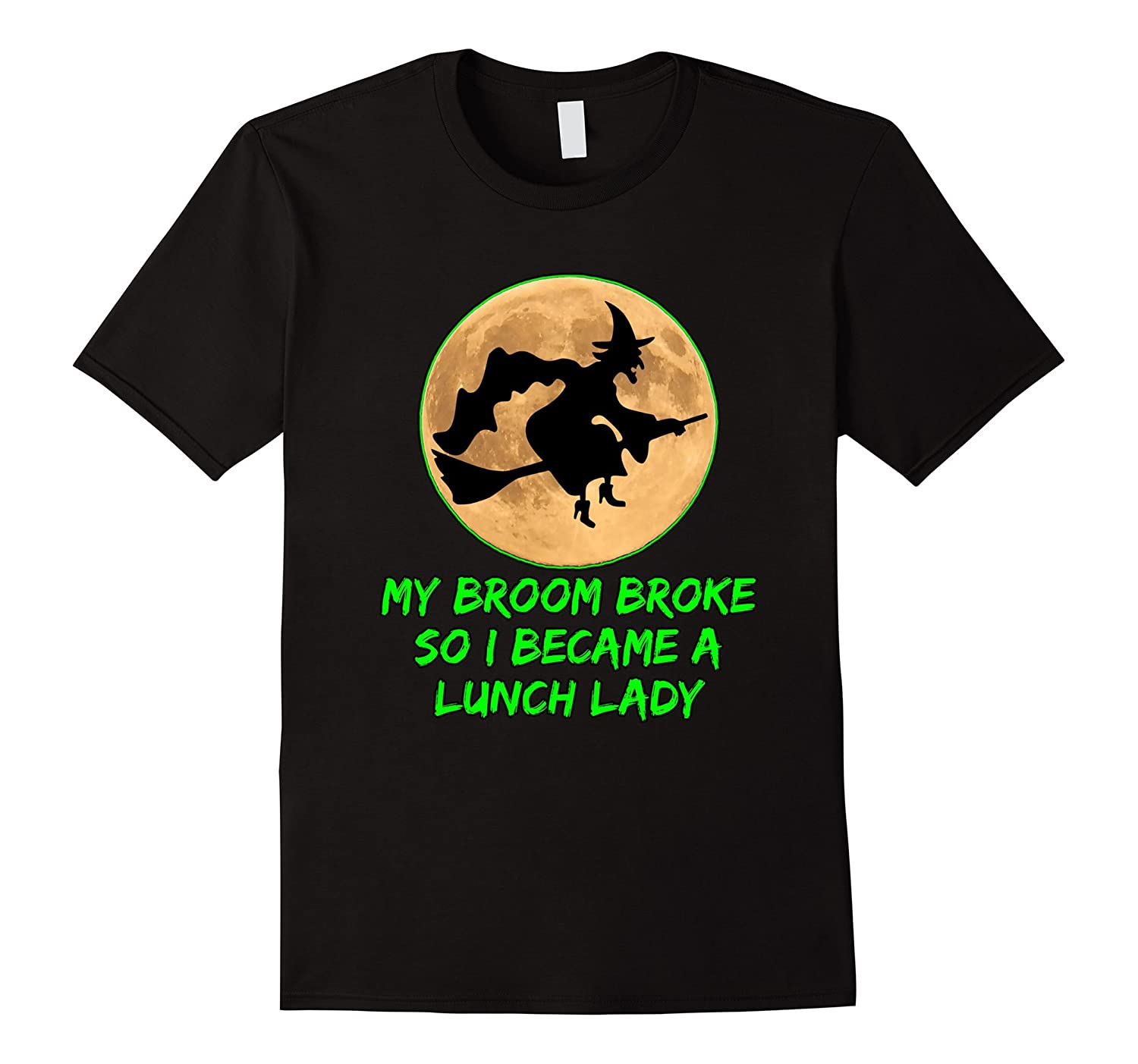 Broom Broke So I Became A Lunch Lady Funny Halloween T-Shirt-BN