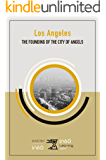 The Founding of Los Angeles: Before the Birth of Hollywood