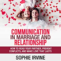 Communication in Marriage and Relationship: How to Read Your Partner, Prevent Conflicts, and Make Love That Lasts