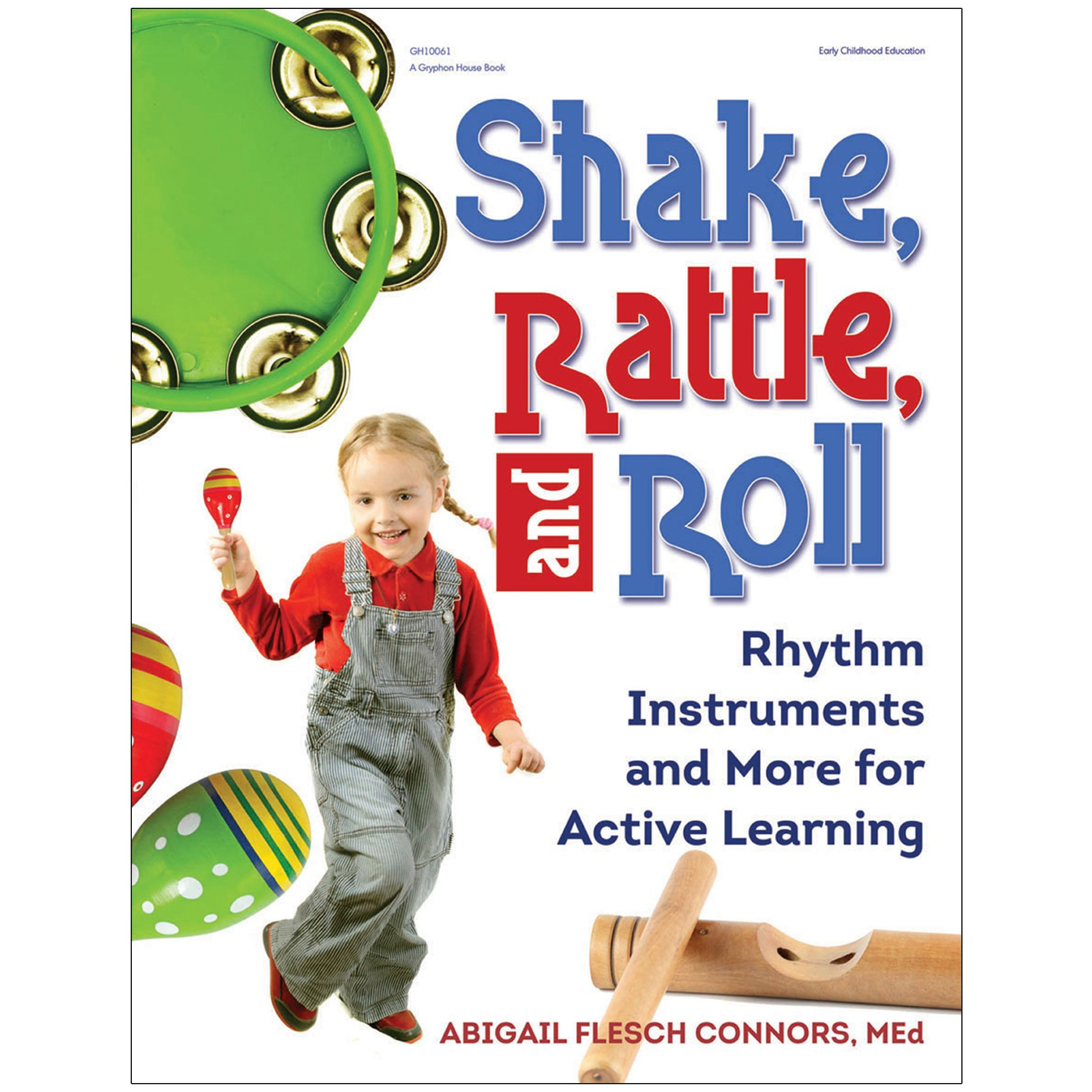 Shake, Rattle, and Roll: Rhythm Instruments and More for Active Learning:  Abigail Flesch Connors: 9780876593493: Amazon.com: Books