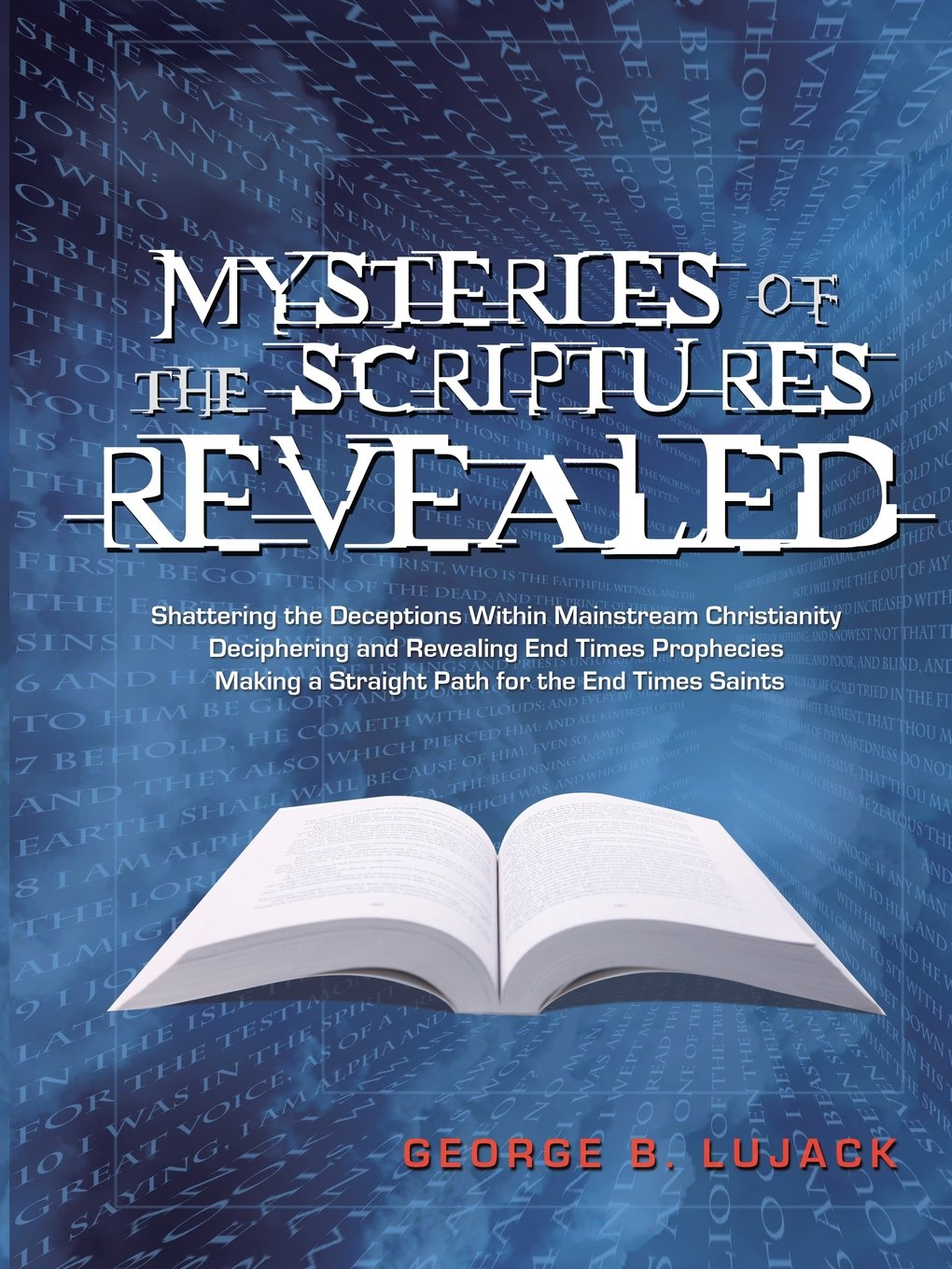 Mysteries of the Scriptures Revealed - Shattering the Deceptions Within  Mainstream Christianity Deciphering and Revealing End Times Prophecies  Making a ...