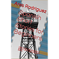 Spanish Short Stories for Beginners: Improve Your Listening Skills in Spanish with 6 Captivating Short Stories (English Edition)