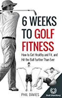 6 Weeks To Golf Fitness: How To Get Healthy And