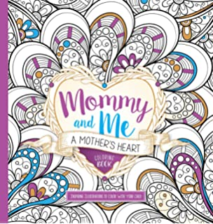 Mommy And Me A Mothers Heart Coloring Book Inspiring Illustrations To Color With Your