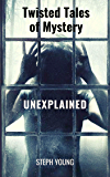 Twisted Tales of Mystery Unexplained: Unexplained Disappearances & Mysterious Unexplained Deaths...  Tales of Mystery Unexplained. (English Edition)