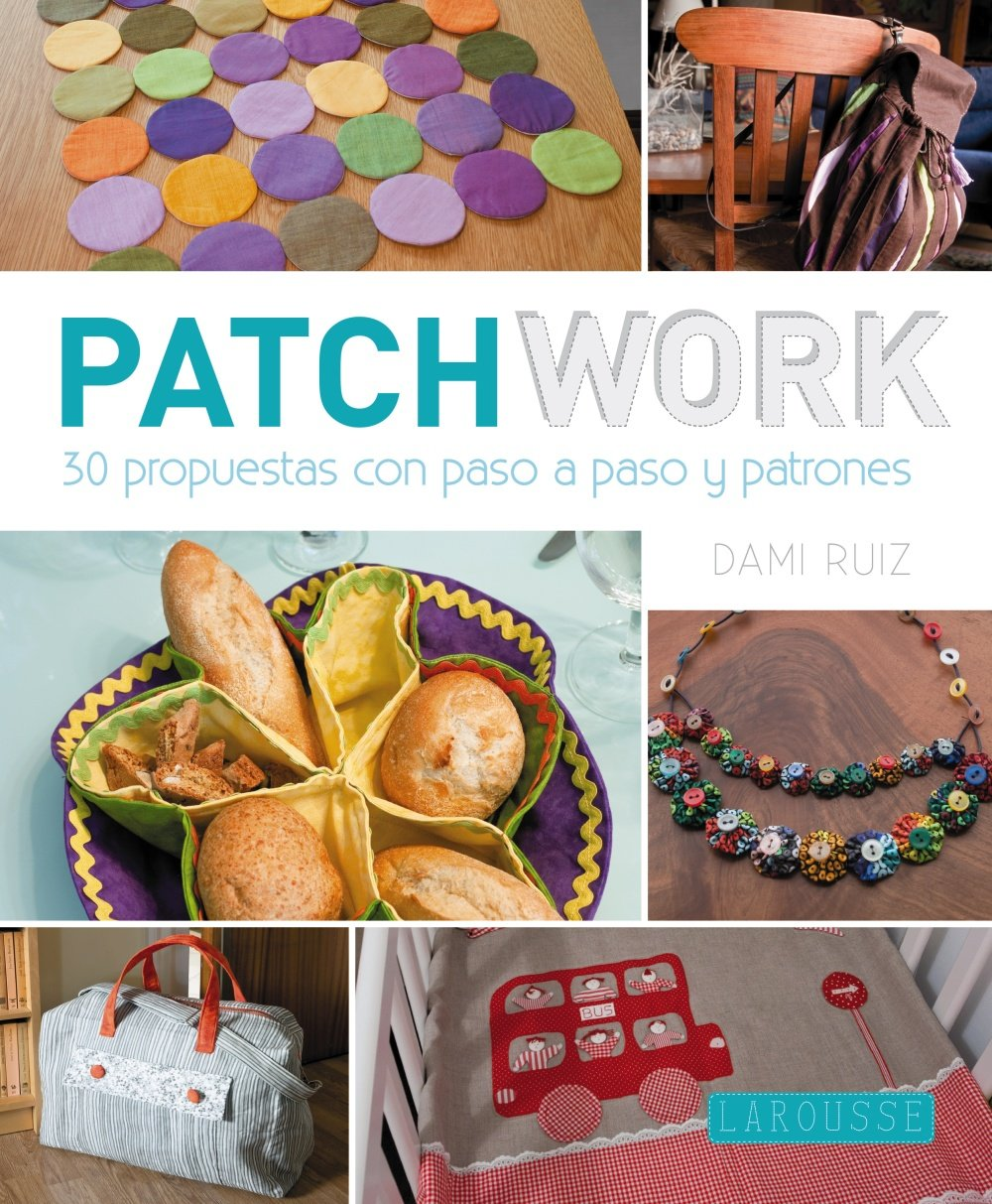 Patchwork: 30 respuestas con paso a paso y patrones / 30 Responses Step to Step and Patterns (Spanish Edition) (Spanish) Paperback – October 30, 2014