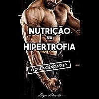 Nutrição na Hipertrofia Muscular: O que a ciência diz?