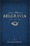 Julian Fellowes's Belgravia Episode 1: Dancing into Battle (Julian Fellowes's Belgravia Series)