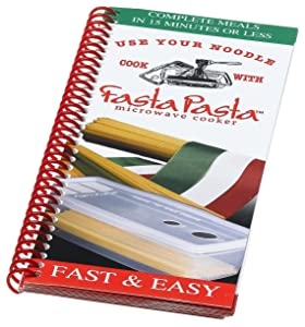 Fasta Pasta Cookbook - The Original Microwave Pasta Cooker Exclusive Recipe Guide