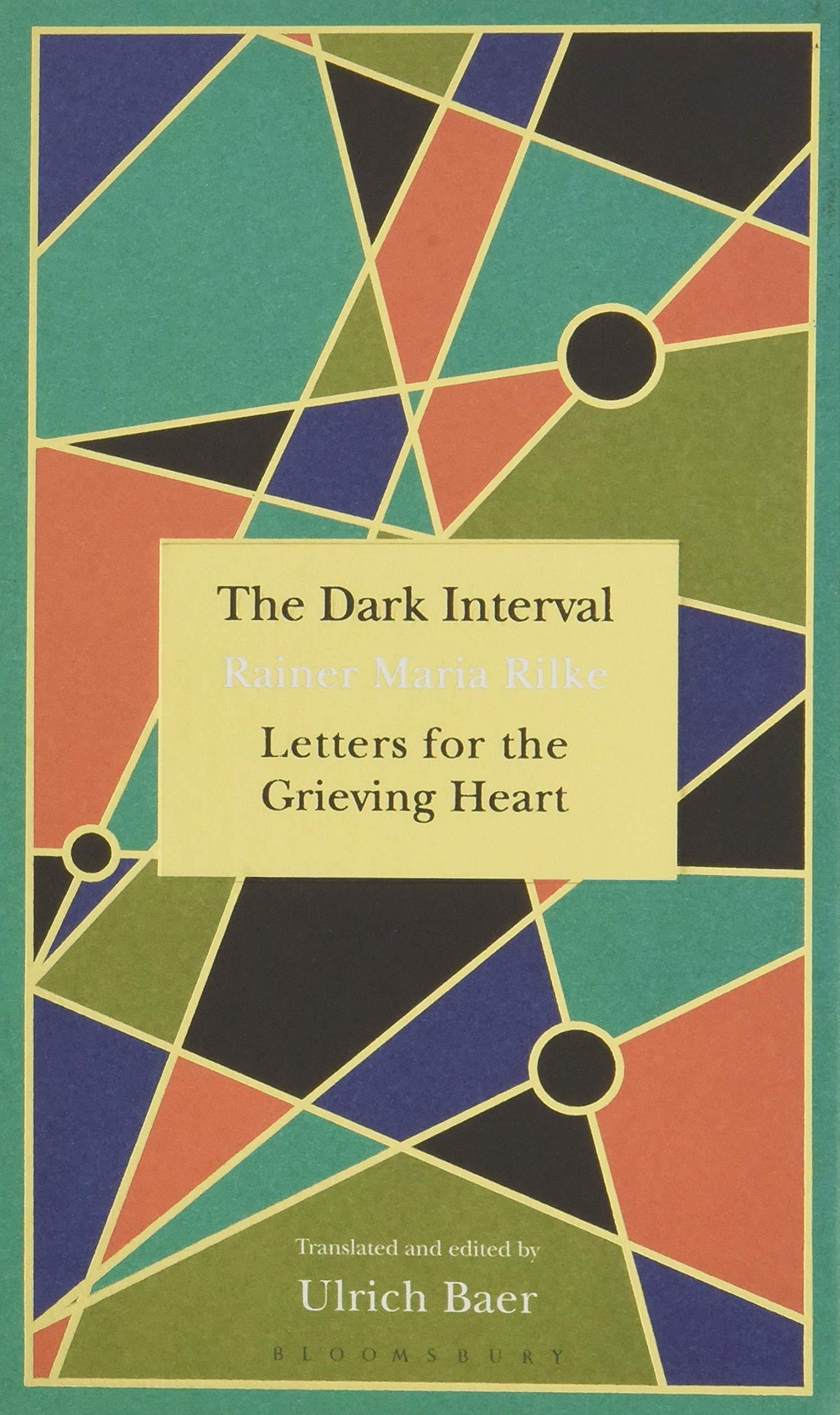 The Dark Interval: Letters for the Grieving Heart: Amazon.co.uk: Rainer  Maria Rilke, Ulrich Baer: 9781526602985: Books