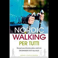 Nordic Walking per tutti: Uno sport sano e divertente, adatto a tutte le età. Con sorprendenti effetti sulla salute