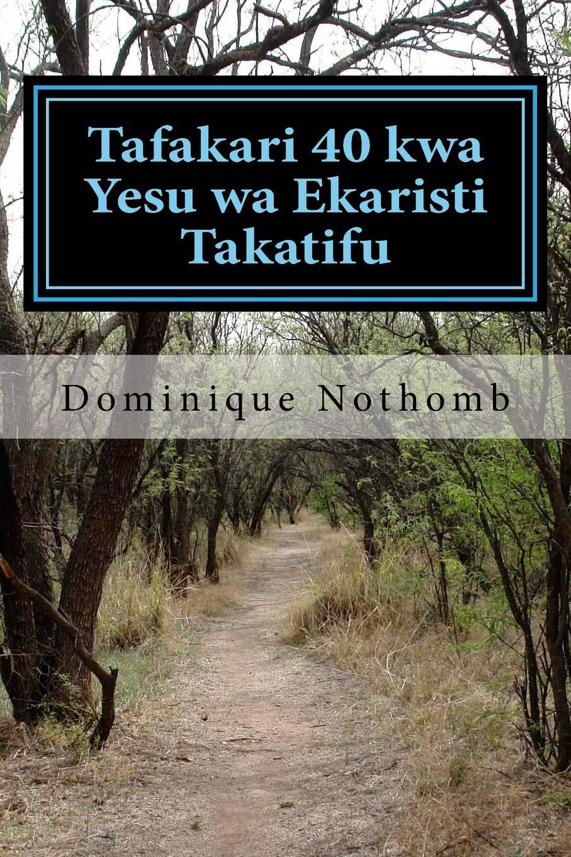 Tafakari 40 kwa Yesu wa Ekaristi Takatifu (Swahili Edition) ebook