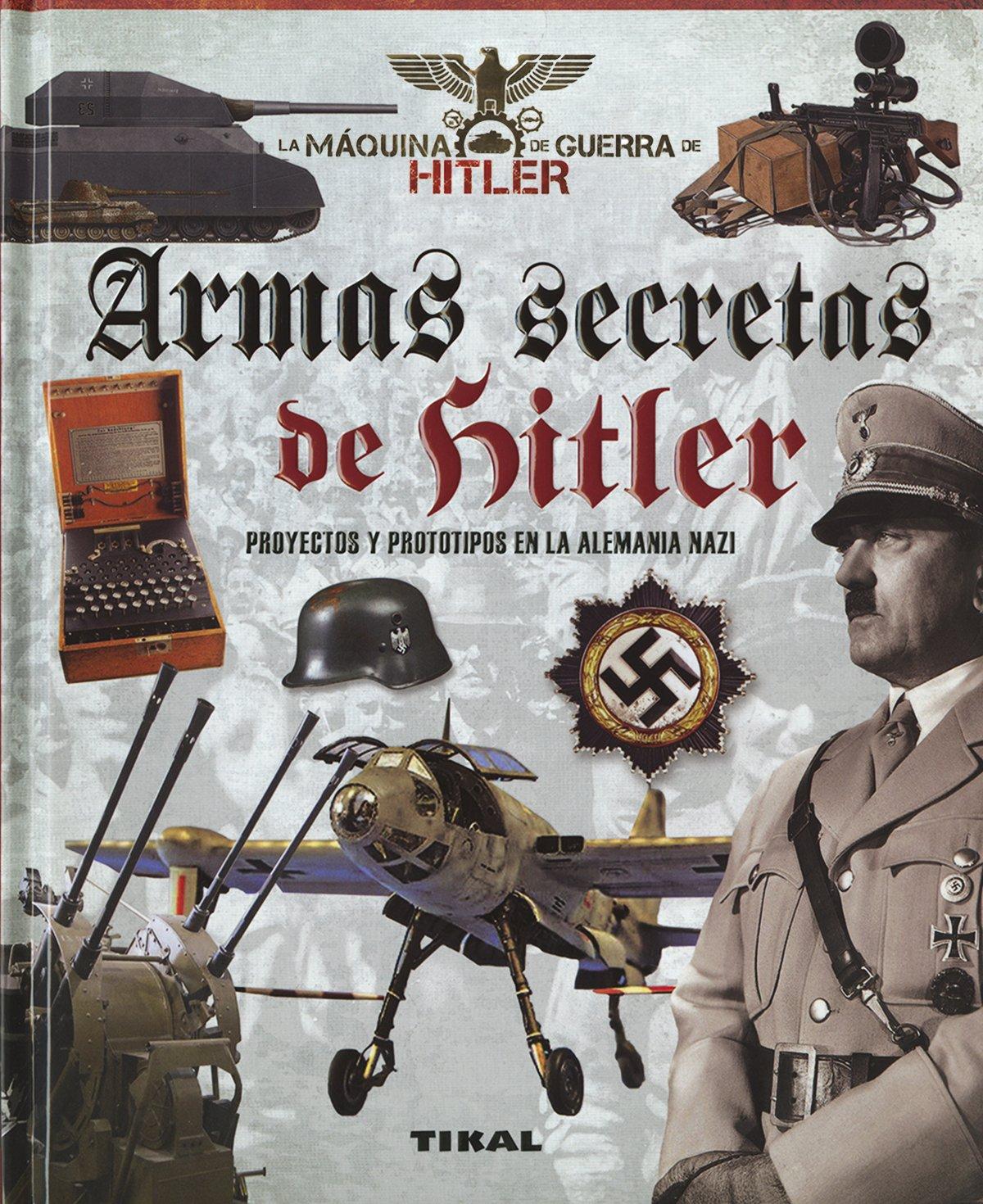 Proyectos y prototipos de la Alemania nazi La máquina de guerra de Hitler: Amazon.es: Tikal Ediciones S A: Libros