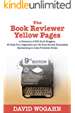 The Book Reviewer Yellow Pages: A Directory of 200 Book Bloggers, 40 Blog Tour Organizers and 32 Book Review Businesses Specializing in Indie-Published Books