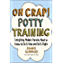 Oh Crap! Potty Training: Everything Modern Parents Need to Know to Do It Once and Do It Right: Everything Modern Parents Need to Know to Do It Once and Do It Right