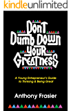 Don't Dumb Down Your Greatness: A Young Entrepreneur's Guide to Thinking & Being Great (English Edition)