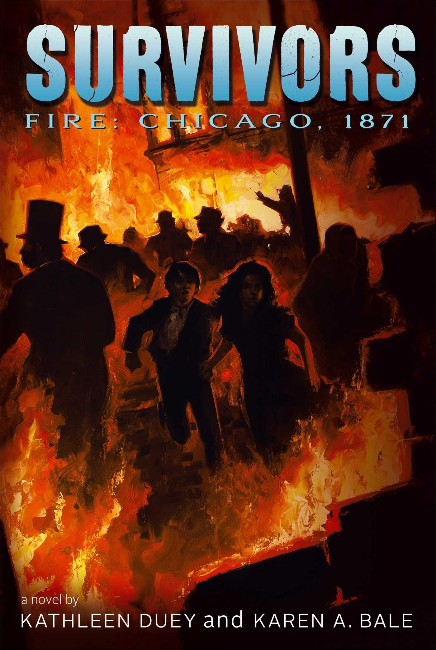 Fire: Chicago, 1871 (Survivors): Kathleen Duey, Karen A. Bale ...