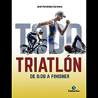 Todo triatlón: De 0:00 a Finisher (Deportes nº 1)