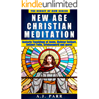 New Age Christian Meditation: Esoteric Teachings of Jesus, Meister Eckhart, Eckhart Tolle, Krishnamurti and more! (The Secret of Now Book 4)