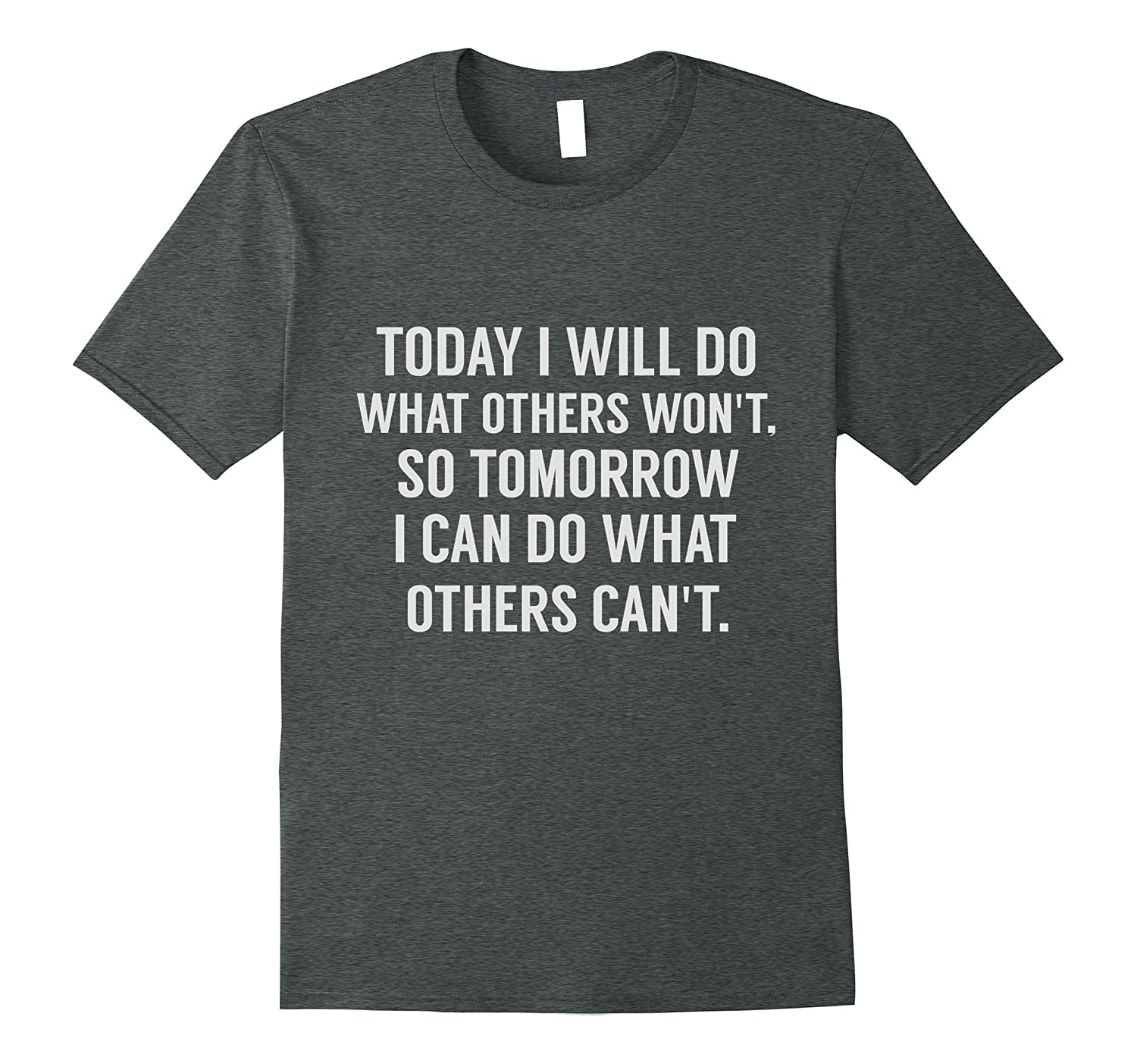 Today I Will Do What Others Wont Shirt Quote Tee Shirts Td Teedep