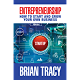 Entrepreneurship: How to Start and Grow Your Own Business