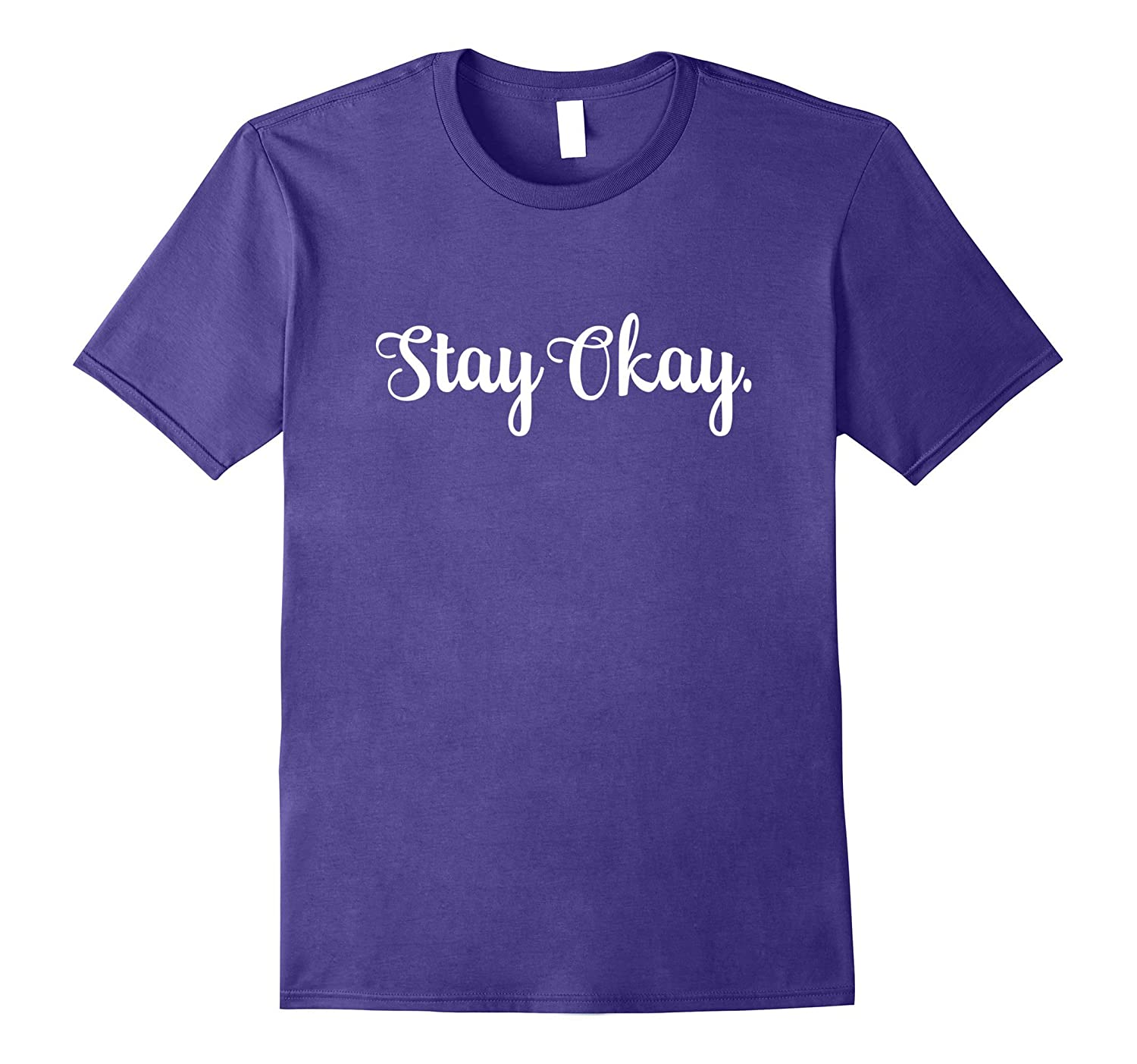 STAY OKAY Motivational Tshirt Simple Script-BN
