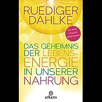 Das Geheimnis der Lebensenergie in unserer Nahrung: Die neue vegane Ernährung (German Edition)
