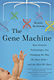 The Gene Machine: How Genetic Technologies Are Changing the Way We Have Kids--and the Kids We Have (English Edition)