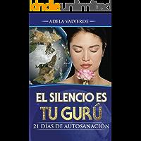 El Silencio es Tu Guru: 21 Dias de Autosanacion (Spanish Edition)